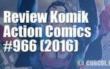 Review Komik Action Comics #966 (2016)