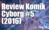 Review Komik Cyborg #5 (2016)