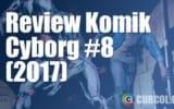 Review Komik Cyborg #8 (2017)