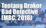 Tentang Drakor Bad Detective (MBC, 2018)