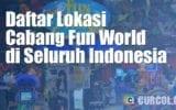 Daftar Lokasi Cabang FunWorld di Seluruh Indonesia