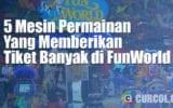 5 Cara Mendapatkan Tiket Banyak di FunWorld