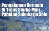 Pengalaman Bermain Di Trans Studio Mini Pabelan Sukoharjo Solo