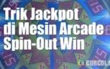 Cara Mendapatkan Jackpot di Mesin Spin-Out Win