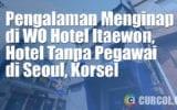 Pengalaman Menginap di WO Hotel Itaewon, Akomodasi Minim Pegawai di Seoul