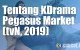 Tentang Drakor Pegasus Market (tvN, 2019)