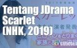 Tentang JDrama Scarlet (NHK, 2019)