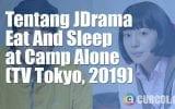 Tentang JDrama Eat And Sleep At Camp Alone (TV Tokyo, 2019)