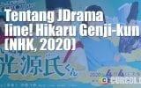 Tentang JDrama Iine! Hikaru Genji-kun (NHK, 2020)