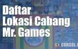 Daftar Lokasi Cabang Mr. Games di Seluruh Indonesia