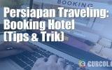 Yang Harus Dipersiapkan Saat Traveling: Booking Hotel (Tips & Trik)