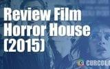 Review Film Horror House (2015)