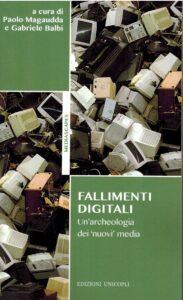 Fallimenti | Padova Science Technology and Innovation Studies History of Digital Media. A Global and Intermedia Perspective,di Gabriele Baldi e Paolo Magaudda (Routledge, 2018)