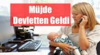 Çalışıp Yeni Doğum Yapmış Annelere Müjde
