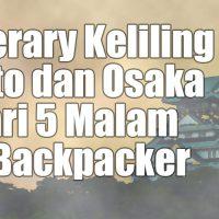 Contoh Itinerary Kyoto dan Osaka 6 Hari 5 Malam Ala Backpacker - Cuma Dua Jutaan!