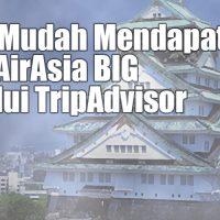 Cara Mudah Mendapatkan Poin AirAsia BIG Melalui TripAdvisor