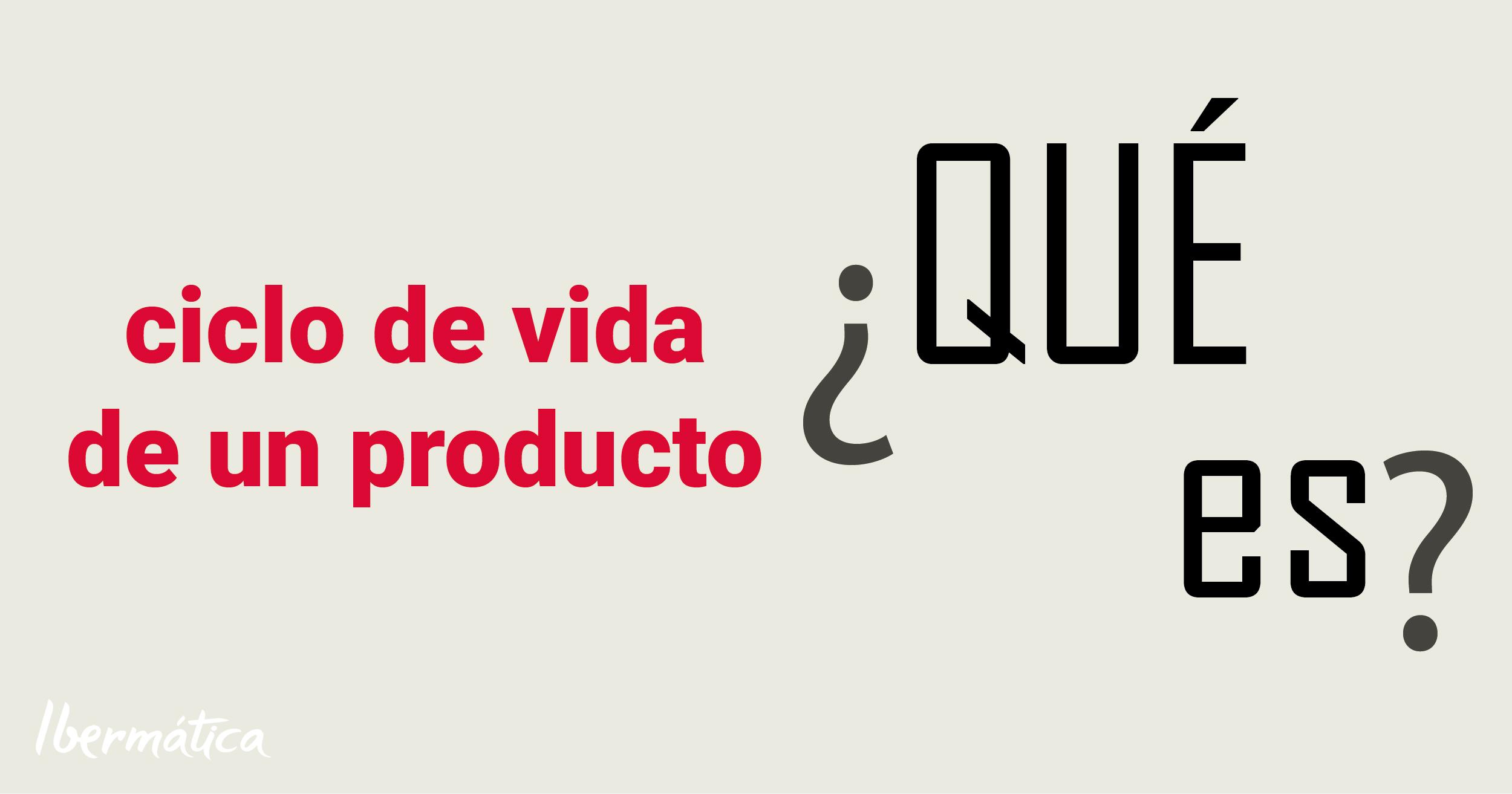 ¿A qué se le llama ciclo de vida de un producto? ¿Qué herramientas ayudan a gestionar el ciclo de vida de un producto de manera eficaz?