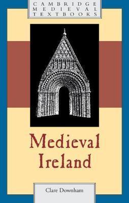 Clare Downham Medieval Ireland(Cambridge University Press, 2018), pp. xv, 394ISBN: 9781107651654 (Ppk) Cambridge University Press site | Amazon link