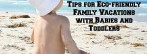 eco friendly family vacations, eco-friendly family travel, eco-friendly travel, eco friendly vacations