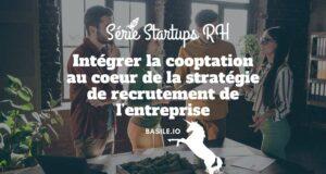 Intégrer la cooptation au coeur de la stratégie de recrutement de l'entreprise