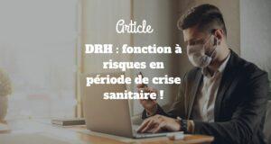 DRH : fonction à risques en période de crise sanitaire !