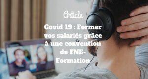 Covid 19 : Former vos salariés grâce à une convention de FNE-Formation