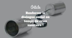 Le dialogue social en temps de crise sanitaire