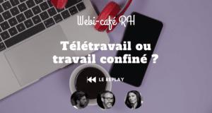 REPLAY du wébi-café : Télétravail ou Travail confiné ?