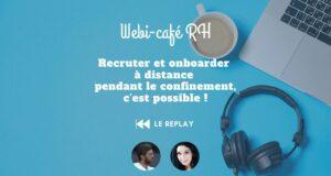 REPLAY du Webi-café RH : Recruter et onboarder pendant le confinement