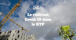 Le référent Covid-19 dans le BTP