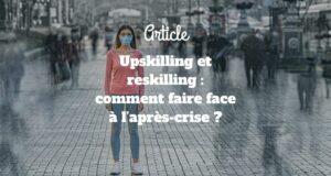 Upskilling et reskilling : comment faire face à l'après-crise ?