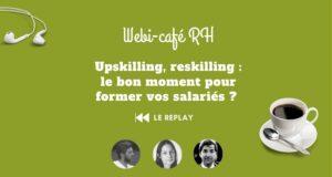 REPLAY du webi café RH : Upskilling, reskilling : le bon moment pour former vos salariés ?