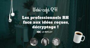 REPLAY webi café RH : Les professionnels RH face aux idées idées reçues, décryptage !