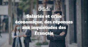 Salariés et crise économique, des réponses aux inquiétudes des Français
