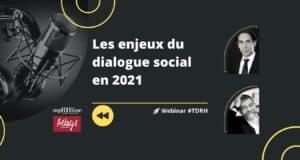 Replay Webinar RH : Les enjeux du dialogue social en 2021