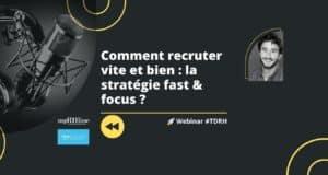 Replay Webinar RH : Comment recruter vite et bien : la stratégie fast & focus ?