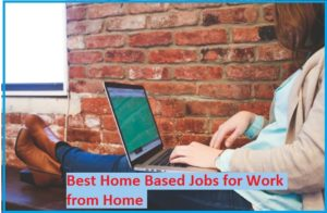 Best Home based work from home jobs