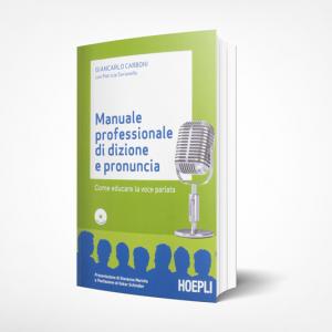 · MANUALE PROFESSIONALE DI DIZIONE E PRONUNCIA; Giancarlo Carboni, Hoepli, 2012;