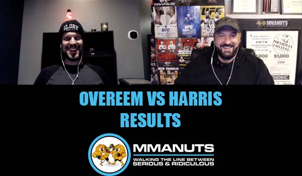 UFC Overeem vs Harris Results | MMANUTS MMA Podcast | EP # 476
