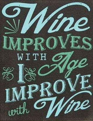 Wine improves with age I improve with wine
