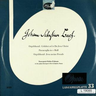 """Johann Sebastian Bach - Domorganist Walther R. Schuster* - Orgelchoral: Gelobet Sei'st Du Jesu Christ / Passacaglia In C-Moll / Orgelchoral: Jesu Meine Freude (10"""", Album, Mono)"""