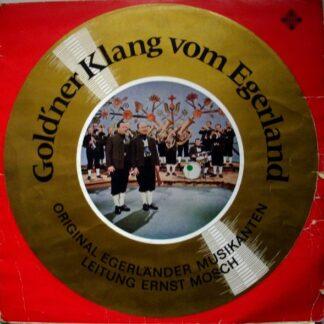 Original Egerländer Musikanten Leitung Ernst Mosch* - Gold'ner Klang Vom Egerland (LP, Comp)