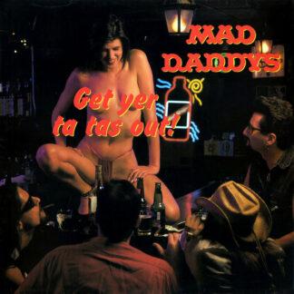 Mad Daddys - Get Yer Ta Tas Out! (LP, Album)