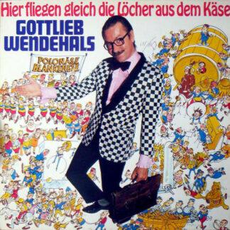 Gottlieb Wendehals - Hier Fliegen Gleich Die Löcher Aus Dem Käse (LP, Album)