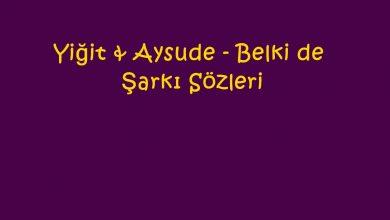 Photo of Yiğit & Aysude – Belki de Şarkı Sözleri