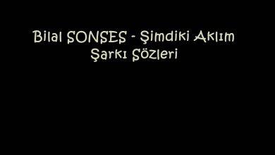 Photo of Bilal SONSES – Şimdiki Aklım Şarkı Sözleri