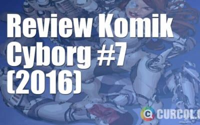 Review Komik Cyborg #7 (2016)