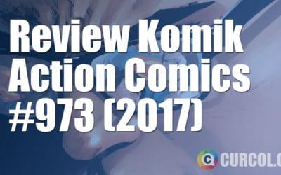 Review Komik Action Comics #973 (2017)