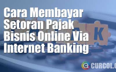 Cara Membayar Setoran Pajak Bisnis Online Via Internet Banking