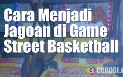 Tips Menjadi Jagoan di Mesin Arcade Street Basketball